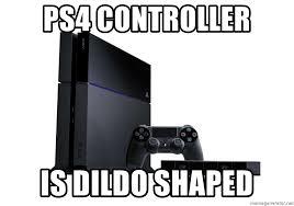 Dildo Memes - ps4 controller is dildo shaped ps4ea meme generator