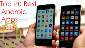 best apps for android top 20 best android apps 2015