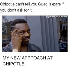 Chipotle Memes - chipotle can t tell you guac is extra if you don t ask for it
