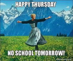 No School Tomorrow Meme - happy thursday no school tomorrow sound of music make a meme