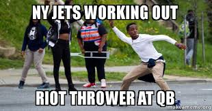 Meme Ny - ny jets working out riot thrower at qb make a meme