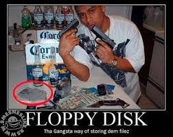 Wannabe Gangster Meme - floppy disk tha gangsta way of storing dem filez funny picture