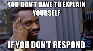 Meme Yourself - you don t have to explain yourself if you don t respond roll safe