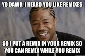 Meme Remix - yo dawg i heard you like remixes so i put a remix in your remix so