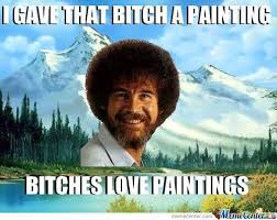 Bob Ross Meme - bob ross memes best collection of funny bob ross pictures