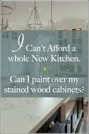 can you paint stained cabinets i can t afford a new kitchen can you paint stained wood laurel home
