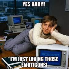 Yes Baby Meme - yes baby i m just loving those emoticons sexy bill gates make