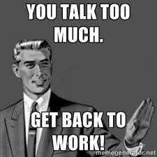 Get Back To Work Meme - how to work with a chatty coworker