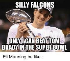 only ican beattom brady in the super eli manning be like be like