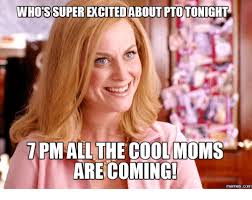 Pto Meme - whos super cited about ptotonight 7 pm all the cool moms are