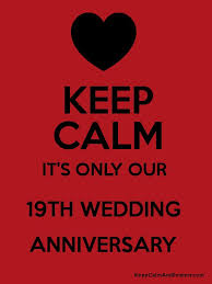 wedding quotes keep calm keep calm it s only our 19th wedding anniversary keep calm and