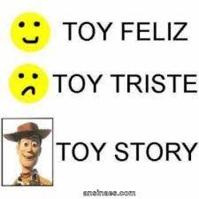 Memes De Toy Story - toy feliz toy triste toy story humor pinterest humor