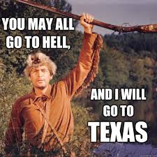 Funny Texas Memes - you may all go to hell and i will go to texas texas