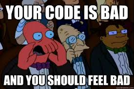 Code Meme - your code is bad and you should feel bad your meme is bad and you