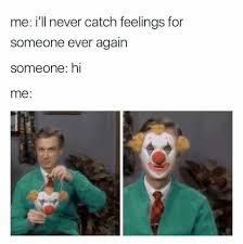 Catching Feelings Meme - dopl3r com memes me ill never catch feelings for someone ever