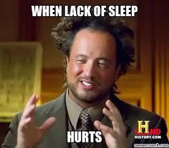 Lack Of Sleep Meme - of sleep hurts