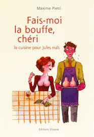 livre cuisine homme editions olizane fais moi la bouffe chéri la cuisine pour les