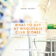 what to buy at wholesale club stores u0026 what to avoid costco