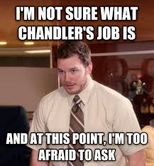 Chandler Meme - livememe com at this point i m too afraid to ask andy