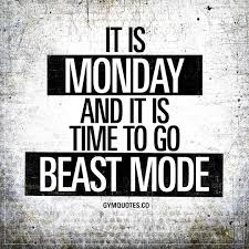 it is monday and it is time to go beast mode always beastmode