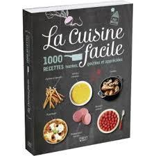 recettes cuisine simple cuisine facile 1000 recettes 1000 recettes testées goûtées et
