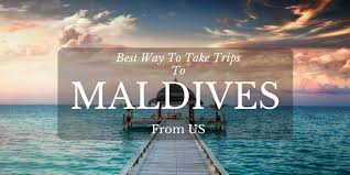 what is the best way to take trips to maldives from us