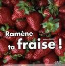 "Afficher ""Ramène ta fraise !"""