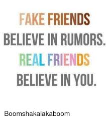 Real Friend Meme - fake friends believe in rumors real friends believe in you