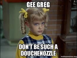 Greg Meme Images - gee greg don t be such a douchenozzle cindy brady meme make a meme