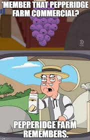 Pepperidge Farm Meme Maker - image tagged in pepperidge farm remembers member berries imgflip