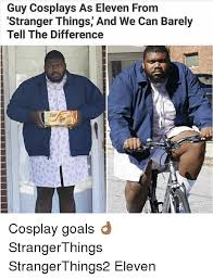 Cosplay Meme - guy cosplays as eleven from stranger things and we can barely tell
