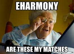 Eharmony Meme - eharmony are these my matches internet grandma surprise meme