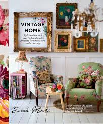 Home Decorating Book by Amazon Com Vintage Home 9780857831422 Sarah Moore Books