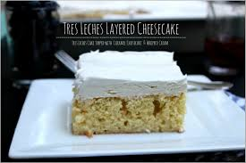 tres leches layered cheesecake hello summer i heart nap time