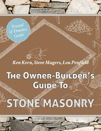 the owner builder u0027s guide to stone masonry ken kern steve magers