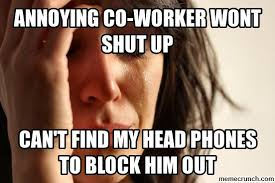 Annoying Coworker Meme - co worker wont shut up