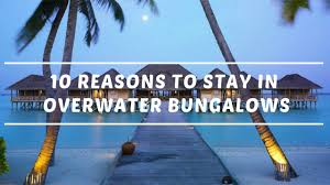10 reasons to stay in overwater bungalows youtube