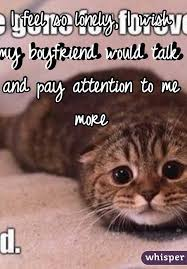 Pay Attention To Me Meme - feel so lonely i wish my boyfriend would talk and pay attention