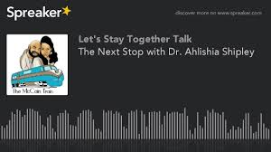 the next stop with dr ahlishia shipley youtube
