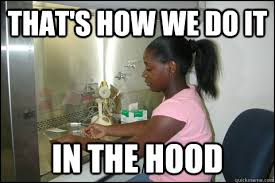 Funny Hood Memes - that s how we do it in the hood ghetto chemist quickmeme