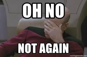 Jean Luc Picard Meme Generator - oh no not again jean luc picard meme generator