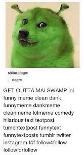 Funniest Doge Meme - shibe doge dogre get outta mai sw lol funny meme clean dank