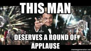 Applause Meme - this man deserves a round of applause leonardo dicapriooo meme