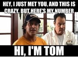 This Is Crazy Meme - heyijust met you and this is crazy but heres my number gs hiim tom