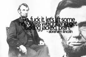 Abraham Lincoln Meme - abraham lincoln on physical fitness imgur