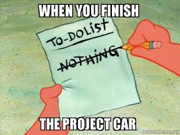 Project Car Memes - when you finish the project car to do list make a meme