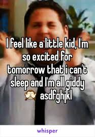 Im So Excited Meme - feel like a little kid i m so excited for tomorrow that i can t sleep