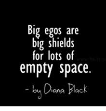Big Ego Meme - big egos are big shields for lots of empty space by dana pack