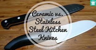 which are the best kitchen knives ceramic vs stainless steel kitchen knives kitchen knife king