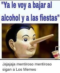 Memes Alcohol - ya le voy a bajar al alcohol y a las fiestas jajajaja mentiroso